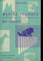 Manuel Pratique D'education Et De Dressage Du Chien