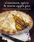 Cinnamon Spice & Warm Apple Pie: Comforting Baked Fruit Desserts for Chilly Days by Peters &. Small Ryland (2010-09-01)