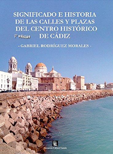 Significado e historia de las calles y plazas del centro histórico de Cádiz (Colección Tántalo nº 64) (Spanish Edition)