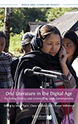 Oral Literature in the Digital Age: Archiving Orality and Connecting with Communities