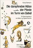 Die dampfenden H?lse der Pferde im Turm von Babel: Ein Sprachspielbuch f?r Kinder
