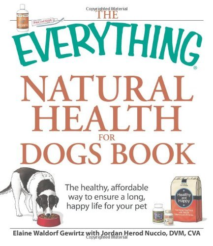 The Everything Natural Health for Dogs Book: The healthy, affordable way to ensure a long, happy life for your pet by Elaine Waldorf Gewirtz (July 18,2009)