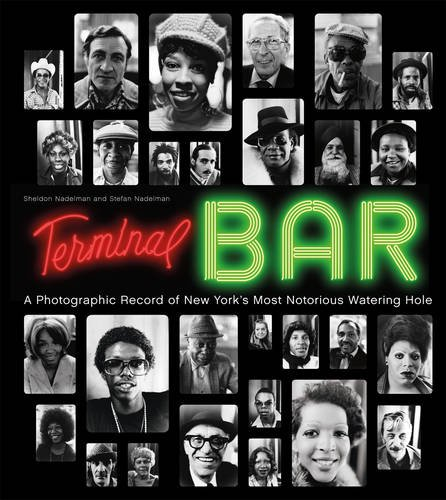 Terminal Bar: A Photographic Record of New Yorks Most Notorious Watering Hole