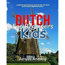 Dutch for Beginners Kids: A Beginner Dutch Workbook, Dutch for Kids First Words (Dutch book for beginners) Volume 1! (Dutch for kids Book Series)