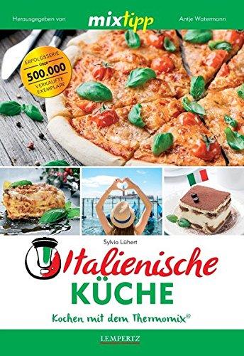 mixtipp Italienische Küche: Kochen mit dem Thermomix: Kochen mit dem Thermomix®