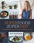 Superfoods Superfast: 100 Energizing...