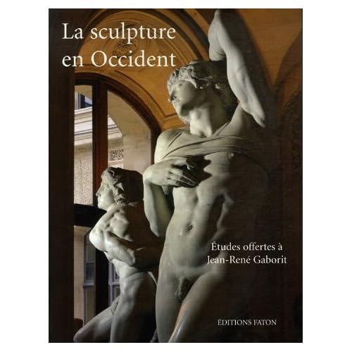 La sculpture en Occident : Etudes offertes à Jean-René Gaborit