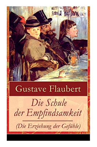 Die Schule der Empfindsamkeit (Die Erziehung der Gefühle): Einer der einflussreichsten Werke des 19. Jahrhunderts