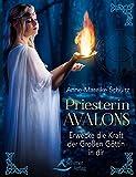 Priesterin Avalons: Erwecke die Kraft der Großen Göttin in dir - Anne-Mareike Schultz