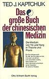 Das große Buch der chinesischen Medizin. (6370 594). Die Medizin von Yin und Yang in Theorie und Praxis