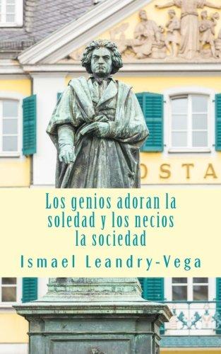 Los genios adoran la soledad y los necios la sociedad