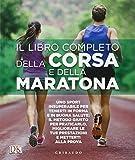 Il libro completo della corsa e della maratona. Uno sport insuperabileper tenerti in forma e in buona salute: ecco il metodo giusto per praticarlo, migliorare...