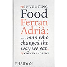 Reinventing food ferran adria : the man who changed the way we eat