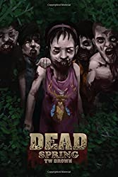 DEAD: Spring: Book 9 of the DEAD series: Volume 9 by TW Brown (2014-06-29)