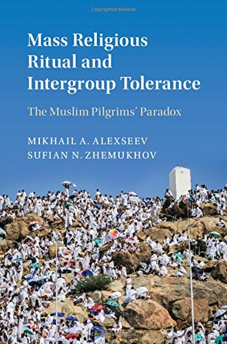 Mass Religious Ritual and Intergroup Tolerance: The Muslim Pilgrims' Paradox (Cambridge Studies in Social Theory, Religion and Politics)