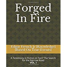 Forged In Fire: A Testimony in Fiction or Fact? The Search for the Narrow