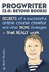 ProgWriter 2.0: Beyond Books: SECRETS of a successful online course creator and other INCOME strategies that REALLY work (English Edition)