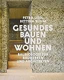 Gesundes Bauen und Wohnen  - Baubiologie für Bauherren und Architekten - Petra Liedl, Bettina Rühm
