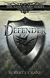 Defender: The Sanctuary Series, Volume One by Robert J. Crane (2011-06-29)