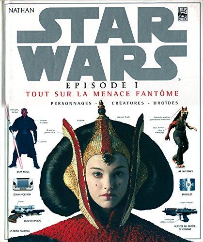 Star Wars, pisode 1 : Tout sur La Menace fantme, personnages, cratures, drodes