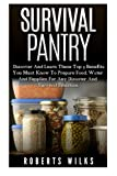 Survival Pantry: Discover And Learn These Top 9 Benefits You Must Know To Prepare Food, Water And Supplies For Any Disaster And Survival Situation