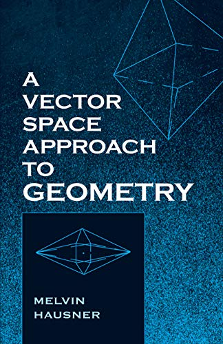 A Vector Space Approach to Geometry (Dover Books on Mathematics)