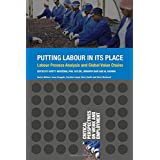 Putting Labour in its Place: Labour Process Analysis and Global Value Chains (Critical Perspectives on Work and Employment (Paperback))