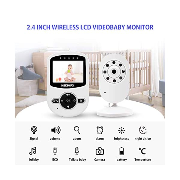 2.4GHz Digital Wireless Video Baby Monitor,HEKIWAY Baby Monitor with Two Way Talk Back, Infrared Night Vision, Room Temperature, Lullabies, ECO, Long Range and High Capacity Battery Monitor HEKIWAY ✔ICONS OVERVIEW:Signal,volume,zoom,alarm,brightness,night vision,lullaby,ECO,Talk to baby,Camera,Battery,temperature. ✔Infrared Night Vision:Enable you to keep an eye on your baby all night in your bedroom.You can play 4 soothing lullaby songs or use the two-way intercom feature to comfort your baby. ✔TWO-WAY TALKING&LONG TRANSMISSION RANGE:You can play 4 soothing lullaby songs or use the two-way intercom feature to comfort your baby.The monitor covers a transmission range of up to 300m. 5
