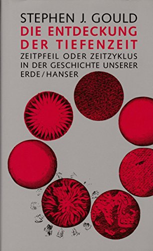Die Entdeckung der Tiefenzeit: Zeitpfeil und Zeitzyklus in der Geschichte unserer Erde (Livre en allemand)