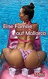 Eine Familie auf Mallorca - Erotik Tabu Geschichte
