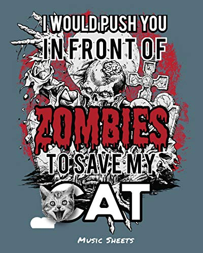 I Would Push You In Front Of Zombies To Save My Cat: Music Sheets