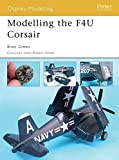 Modelling the F4U Corsair (Modelling Guides, Band 24)