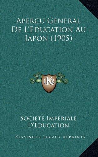 Apercu General de L'Education Au Japon (1905) par Imperiale D'Education Societe Imperiale D'Education