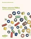 Unter unseren Füßen: Altsteinzeit bis Frühmittelalter (Kataloge der Museumslandschaft Hessen Kassel) - Museumslandschaft Hessen Kasse