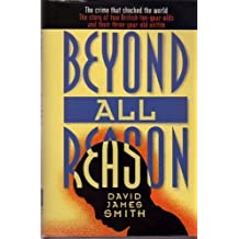 Beyond All Reason: The True Story of Two Ten-Year-Old Killers 1st American edition by Smith, David (1995) Hardcover