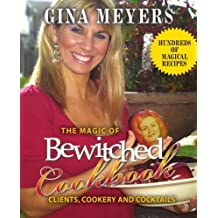 The Magic of Bewitched Cookbook: Clients, Cookery and Cocktails by Gina Meyers (2007-12-12)