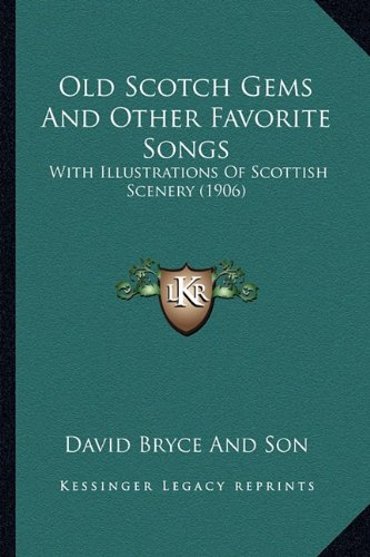 Old Scotch Gems and Other Favorite Songs: With Illustrations of Scottish Scenery (1906) -