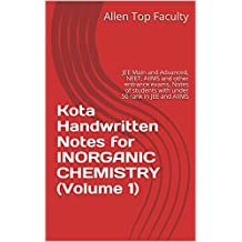 Kota Handwritten Notes for INORGANIC CHEMISTRY (Volume 1): JEE Main and Advanced, NEET, AIIMS and other entrance exams. Notes of students with under 50 rank in JEE and AIIMS