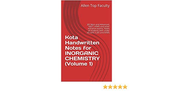 Kota Handwritten Notes for INORGANIC CHEMISTRY (Volume 1): JEE Main and  Advanced, NEET, AIIMS and other entrance exams  Notes of students with  under