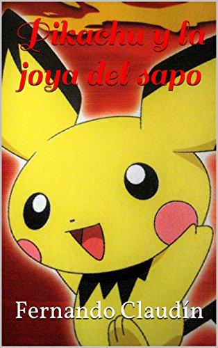 Pikachu y la joya del sapo (Desestabilizador 777 nº 1)
