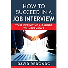 How to succeed in a job interview -  techniques breakthrough: how to get hired  - Tough Interview questions and answers: Best tips and techniques to be successful in a job interview (English Edition)