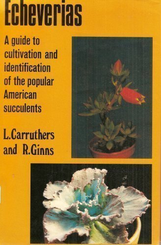Echeverias: A Guide to Cultivation and Identification of the Popular American Succulents