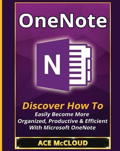 OneNote : Discover How To Easily Become More Organized, Productive & Efficient With Microsoft OneNote par Ace McCloud