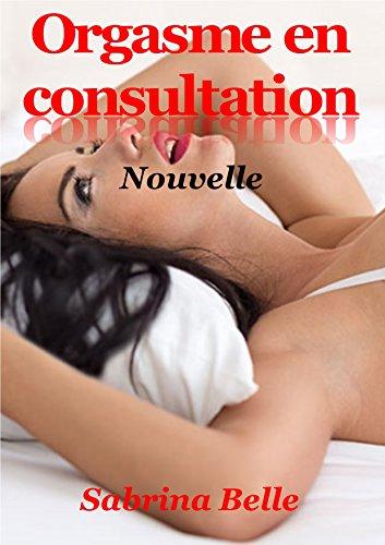 ORGASME EN CONSULTATION: Nouvelle