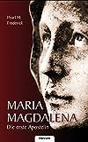 Maria Magdalena: Die erste Apostelin - Margarita Friedrichs