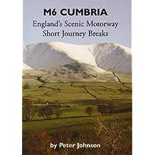 M6 Cumbria England's Scenic Motorway: Short Journey Breaks