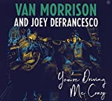 You're Driving Me Crazy - Van Morrison and Joey Defrancesco
