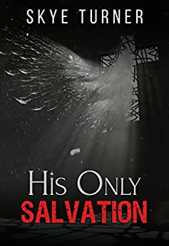 His Only Salvation by [Turner, Skye]