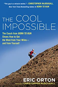 The Cool Impossible: The Running Coach from Born to Run Shows How to Get the Most from Your Miles-and  from Yourself par [Orton, Eric]