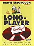 By Travis Elborough The Long-player Goodbye: How Vinyl Changed the World [Hardcover]